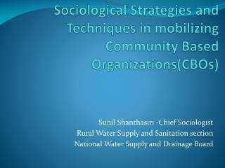 Sociological Strategies and Techniques in mobilizing  Community Based Organizations(CBOs)