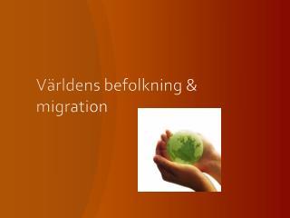 Världens befolkning  & migration
