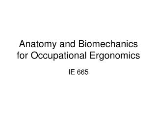 Anatomy and Biomechanics for Occupational Ergonomics