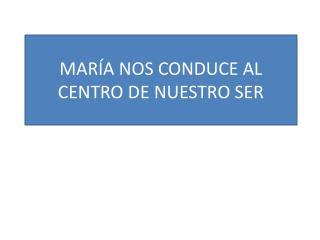 MARÍA NOS CONDUCE AL CENTRO DE NUESTRO SER