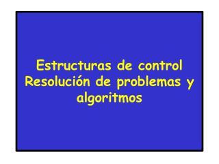 Estructuras de control Resolución de problemas y algoritmos