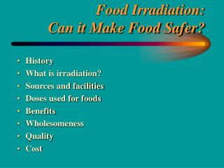 Food Irradiation:   Can it Make Food Safer?