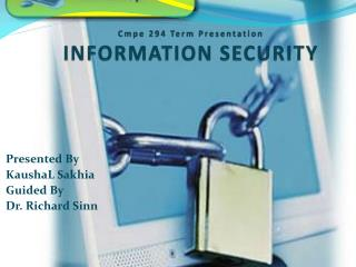 Cmpe  294 Term Presentation INFORMATION SECURITY