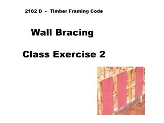 2182 D  -  Timber Framing Code Wall Bracing  Class Exercise 2