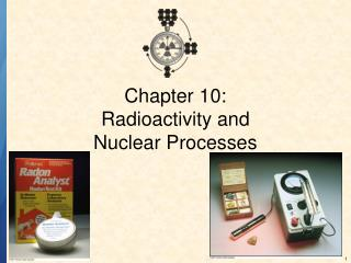 Chapter 10: Radioactivity and  Nuclear Processes
