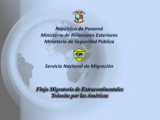 República de Panamá Ministerio de Relaciones Exteriores Ministerio de Seguridad Pública
