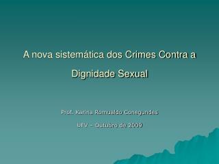 A nova sistemática dos Crimes Contra a Dignidade Sexual