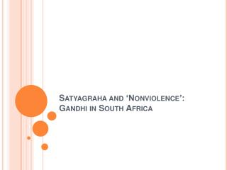 Satyagraha and  Nonviolence : Gandhi in South Africa