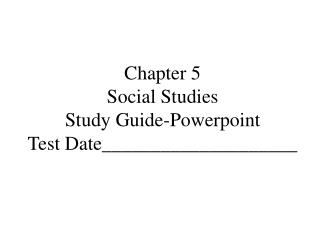 Chapter 5  Social Studies  Study Guide-Powerpoint Test Date____________________