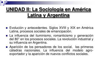 UNIDAD II: La Sociología en América Latina y Argentina