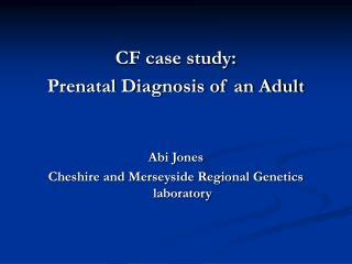 CF case study: Prenatal Diagnosis of an Adult Abi Jones