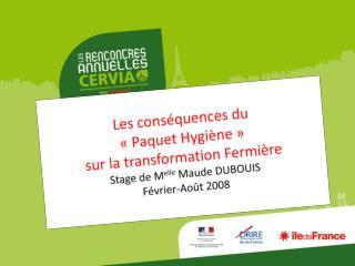 Les cons quences du    Paquet Hygi ne    sur la transformation Fermi re Stage de Melle Maude DUBOUIS  F vrier-Ao t 2008