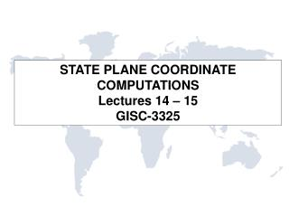STATE PLANE COORDINATE COMPUTATIONS Lectures 14 – 15 GISC-3325