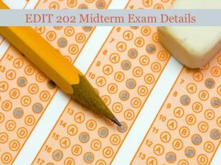 EDIT 202  Midterm  Exam Details