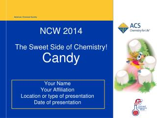 NCW 2014  The Sweet Side of Chemistry! Candy