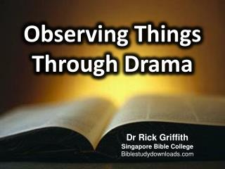 Observing Things Through Drama