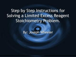 Step by Step Instructions for Solving a Limited Excess Reagent Stoichiometry Problem.