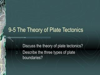 9-5 The Theory of Plate Tectonics