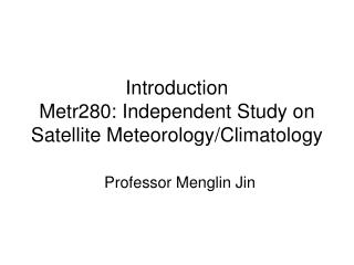 Introduction Metr280: Independent Study on Satellite Meteorology/Climatology