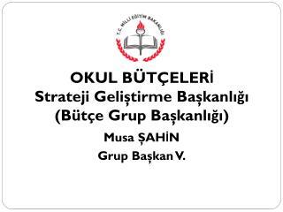 OKUL BÜTÇELERİ Strateji Geliştirme Başkanlığı (Bütçe Grup Başkanlığı)