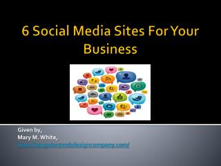 6 Social Media Sites For Your Business