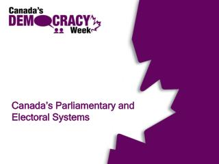 Canada�s Parliamentary and  Electoral Systems