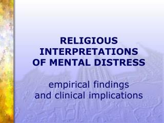 RELIGIOUS INTERPRETATIONS  OF MENTAL DISTRESS  empirical findings  and clinical implications