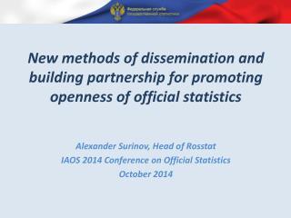 Alexander Surinov, Head of Rosstat  IAOS 2014 Conference on Official Statistics  October 2014