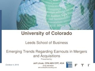 University of Colorado  Leeds School of Business  Emerging Trends Regarding Earnouts in Mergers and Acquisitions  Presen