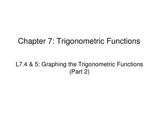 Chapter 7: Trigonometric Functions
