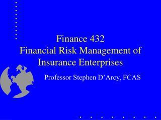 Finance 432 Financial Risk Management of Insurance Enterprises