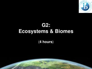 G2:   Ecosystems & Biomes