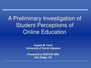 A Preliminary Investigation of Student Perceptions of  Online Education