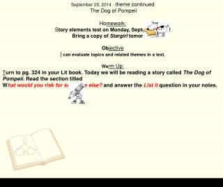September 25, 2014 -  theme continued  The Dog of Pompeii Ho mework: