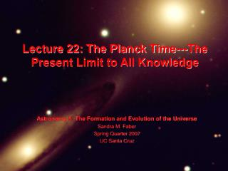 Lecture 22: The Planck Time---The Present Limit to All Knowledge