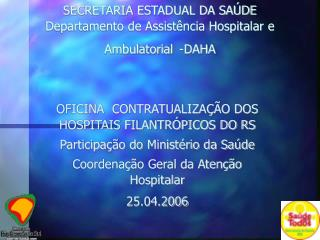 SECRETARIA ESTADUAL DA SA�DE Departamento de Assist�ncia Hospitalar e Ambulatorial -DAHA