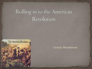 Rolling in to the American Revolution
