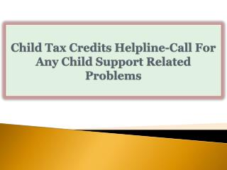 Child Tax Credits Helpline-Call For Any Child Support Relate