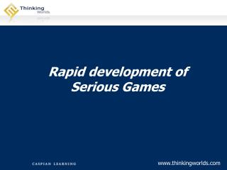 Rapid development of Serious Games