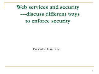 Web services and security    ---discuss different ways                        to enforce security