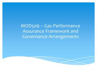 MOD506 � Gas Performance Assurance Framework and Governance Arrangements