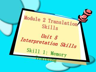 Module 2 Translation Skills Unit 5 Interpretation Skills Skill 1: Memory Training