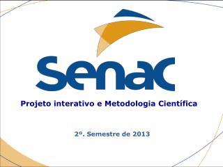 Projeto interativo e Metodologia Científica