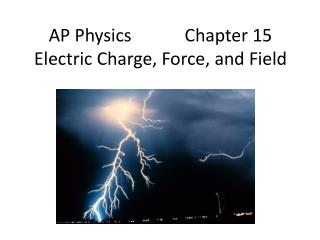 AP Physics            Chapter 15 Electric Charge, Force, and Field