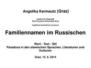 Angelika Kermautz  (Graz)  Institut für Slawistik  Karl-Franzenz-Universität Graz