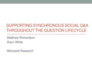 Supporting Synchronous Social QA Throughout the Question Lifecycle