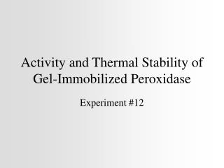 Activity and Thermal Stability of Gel-Immobilized Peroxidase