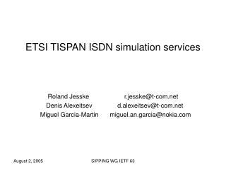 ETSI TISPAN ISDN simulation services Roland Jesske     r.jesske@t-com
