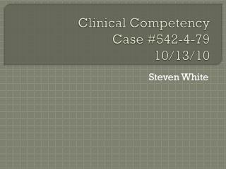 Clinical Competency Case  #542-4-79 10/13/10