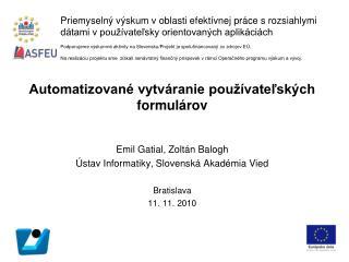 Automatizované vytváranie používateľských formulárov Emil Gatial, Zolt án Balogh